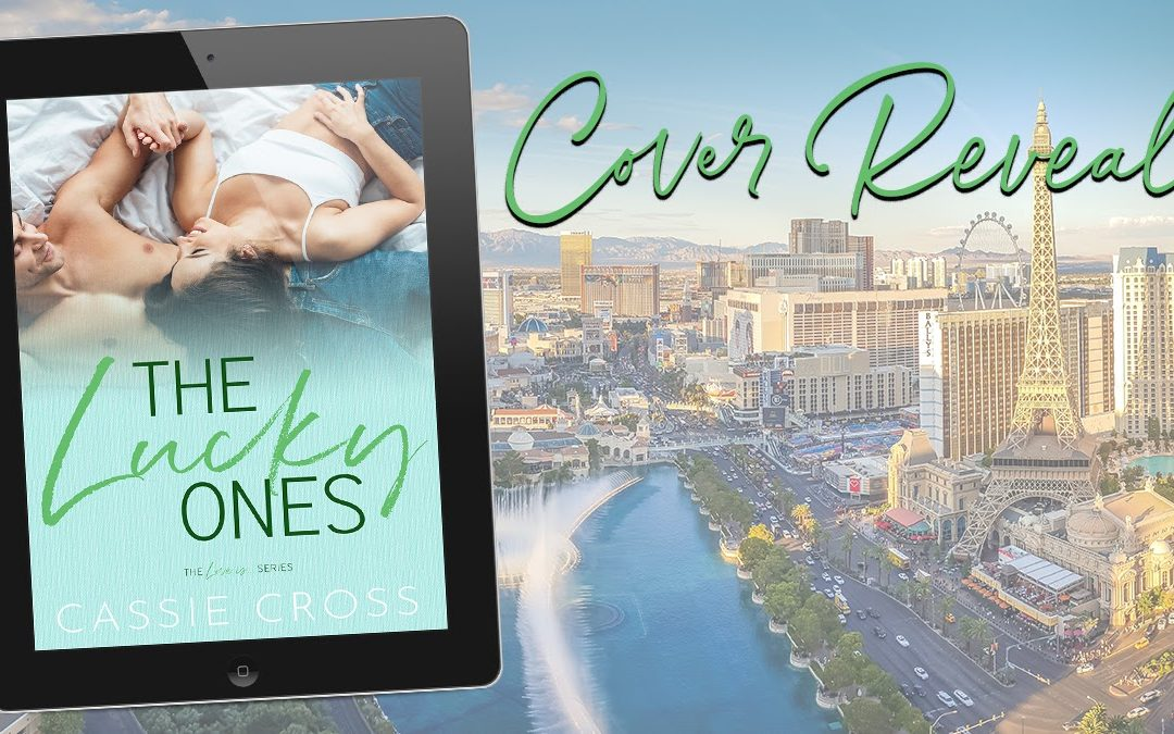 Cover Reveal – THE LUCKY ONES by Cassie Cross (Hot New Romance Novel)