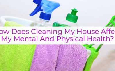 How Does Cleaning My House Affect My Mental And Physical Health?