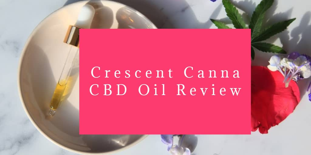Crescent Canna CBD Oil Review: What Makes It Worth Trying?