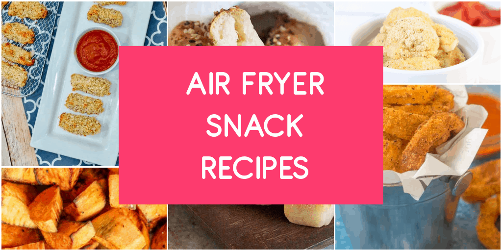 30 Yummy Air Fryer Snack Recipes to Whip Up Tonight