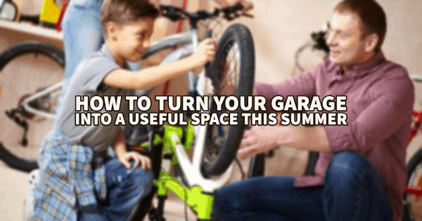How to Turn Your Garage Into a Useful Space This Summer