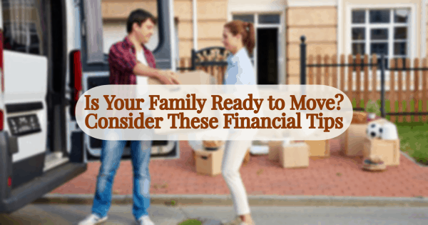 Is Your Family Ready to Move? Consider These Financial Tips