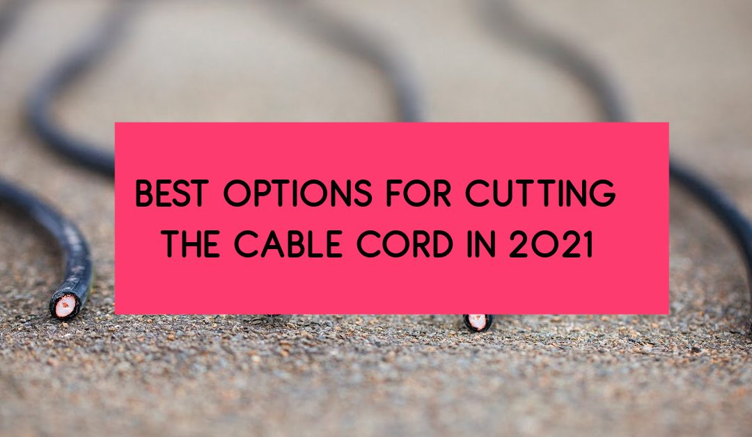 All of the Best Options to Cut the Cable Cord in 2021 (With Tables & Reviews)